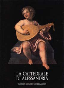 La Cattedrale di Alessandria - Fondazione Cassa di Risparmio di Alessandria | Fondazione CRA