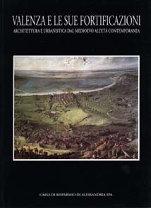 Valenza e le sue fortificazioni - Fondazione Cassa di Risparmio di Alessandria | Fondazione CRA