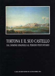 Tortona e il suo castello - Fondazione Cassa di Risparmio di Alessandria | Fondazione CRA