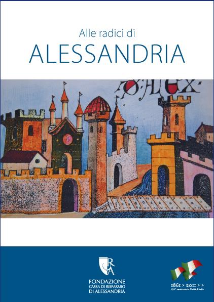 Alle radici di Alessandria - Fondazione Cassa di Risparmio di Alessandria | Fondazione CRA