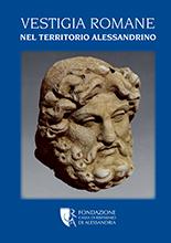 Vestigia Romane nel territorio alessandrino - Fondazione Cassa di Risparmio di Alessandria | Fondazione CRA